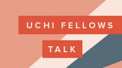 UCHI fellows talk