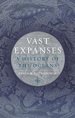Vast Expanses, A History Of The Oceans  By  Helen M. Rozwadowski