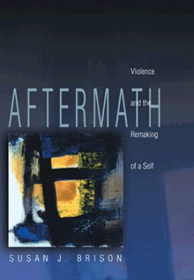 Susan Brison's Aftermath: Violence and the Remaking of the Self (Princeton University Press, 2002)
