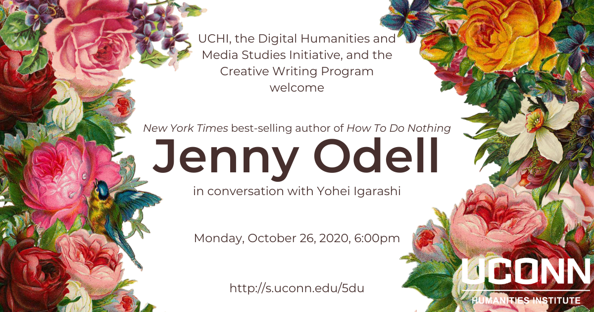 Event poster with floral background. Text reads: UCHI, DHMS, and the creative writing program welcome NYT best-selling author of How to Do Nothing Jenny Odell, in conversation with Yohei Igarashi. Monday, October 26, 2020 at 6:00pm.