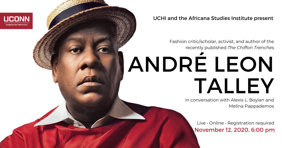 Poster for André Leon Talley talk. A picture of Talley in a red sweater and straw boater hat. The text beside the image reads: UCHI and the Africana Studies Institute present fashion critic/scholar, activist, and author of the recently published The Chiffon Trenches, André Leon Talley, in conversation with Alexis L. Boylan and Melina Pappademos. Live, online, registration required. November 12, 2020, 6:00pm.