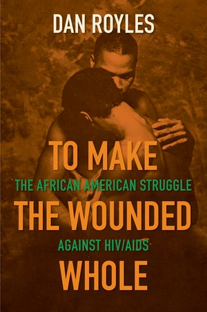 Book cover of Dan Royles' To Make the Wounded Whole