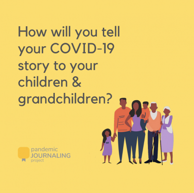 How will you tell your COVID-19 story to your children & grandchildren? The Pandemic Journaling Project.