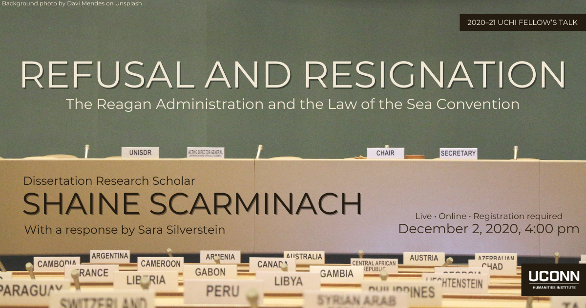 Post for Shaine Scarminach's talk. Refusal and Resignation: The Reagan Administration and the Law of the Sea Convention. Dissertation Research Scholar Shaine Scarminach with a response by Sara Silverstein. Live Online Registration Required. December 2, 2020, 4:00pm