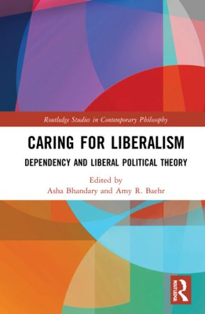 Book cover: Caring for Liberlism edited by Asha Bhandary and Amy R. Baehr