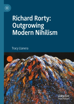 Book cover of Richard Rorty: Outgrowing Modern Nihilism by Tracey Llanera