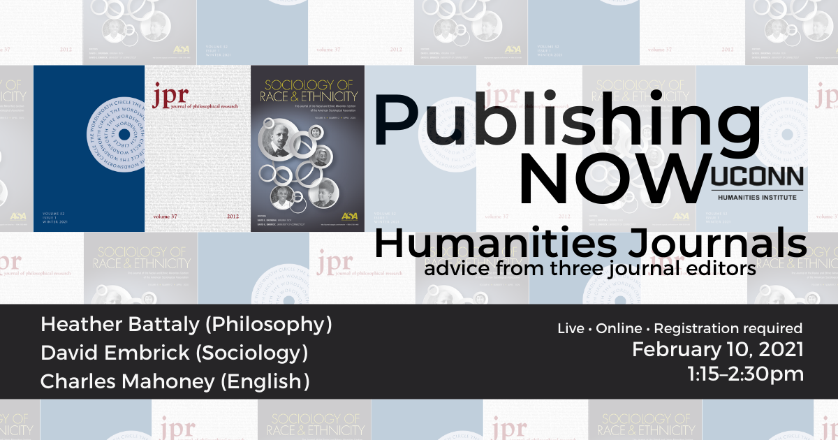 Publishing NOW: Humanities Journals, advice from three journal editors. Heather Battaly (Philosophy), David Embrick (Sociology), Charles Mahoney (English). Live. Online. Registration required. February 10, 2021, 1:15pm
