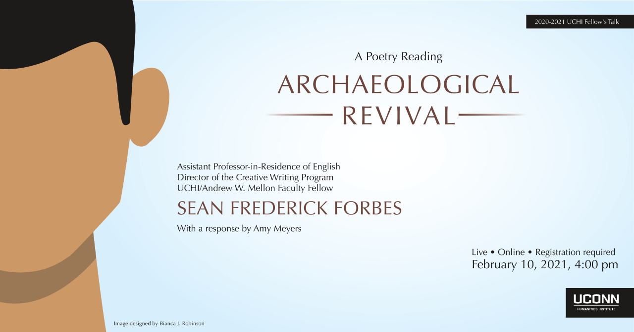 A Poetry Reading: Archaeological Revival. Sean Frederick Forbes, With a response by Amy Meyers. Live. Online. Registration Required. February 10, 2021 4:00pm.