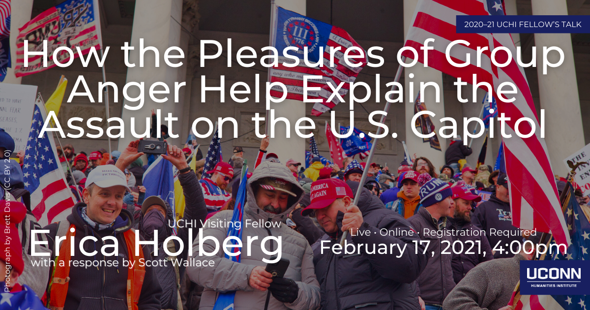 2020–21 UCHI Fellow's Talk. How the Pleasures of Group Anger Help Explain the Assault on the U.S. Capitol. UCHI Visiting Fellow Erica Holberg, with a response by Scott Wallace. Live, Online, Registration Required. February 17, 2021, 4:00pm