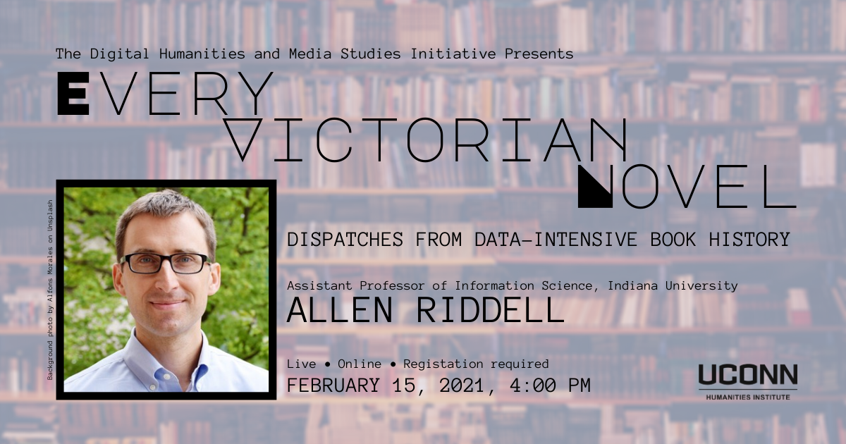 DHMS presents: Every Victorian Novel, Dispatches from Data-Intensive book history, Allen Riddell. Live online registration required. February 15, 2021, 4:00pm.