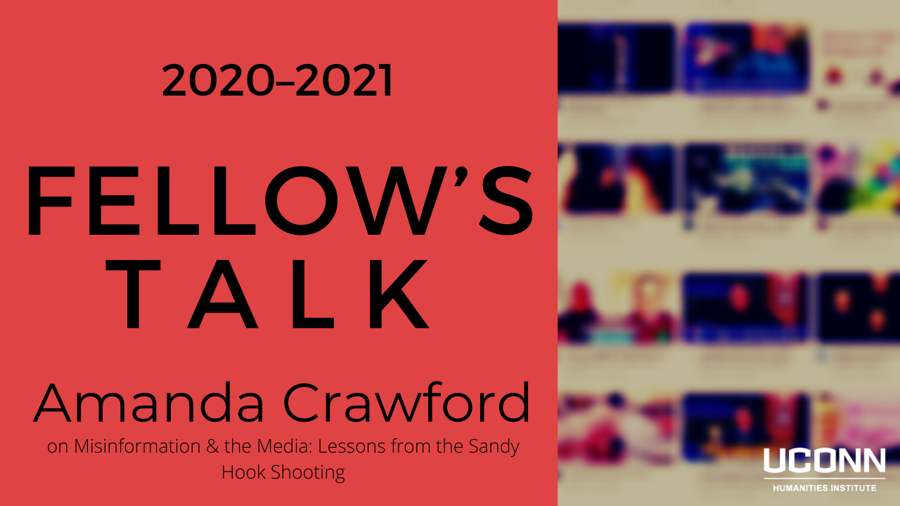 """2020–2021 Fellow's Talk: Amanda Crawford """"Misinformation and the Media: Lessons from Sandy Hook."""""""