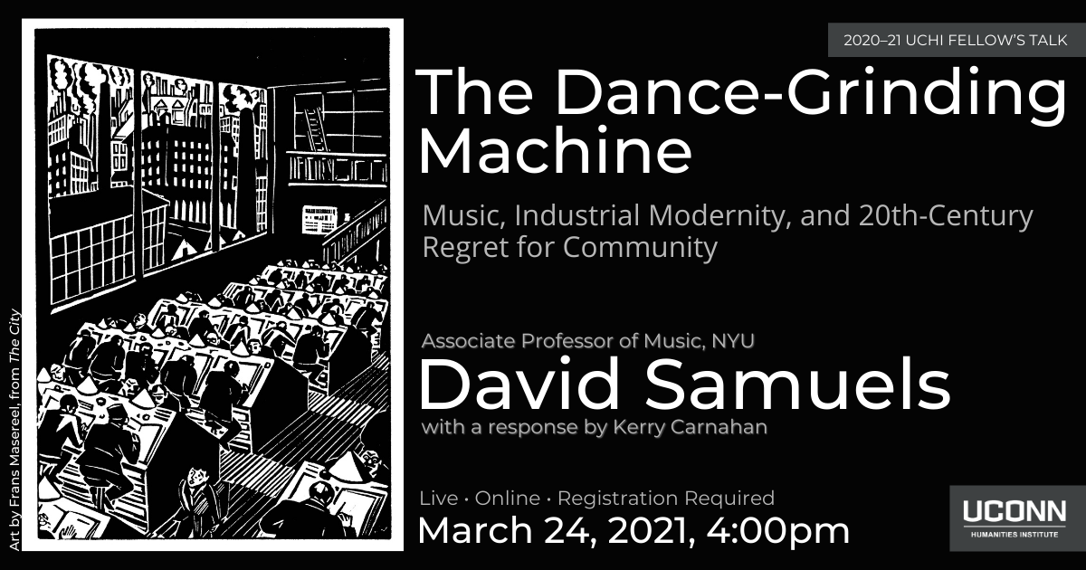 2020-21 Fellow's Talk. The Dance-Grinding Machine: Music, Industrial Modernity, and 20th Century Regret for Community. Associate Professor of Music, NYU, David W. Samuels with a response by Kerry Carnahan. Live. Online. Registration required. March 24, 2021, 4:00pm.