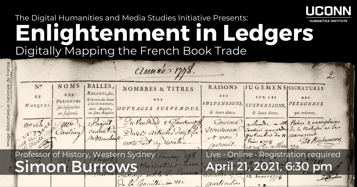The Digital Humanities and Media Studies Initiative Presents: Enlightenment in Ledgers: Digital Mapping the French Book Trade. Professor of History, Western Sydney, Simon Burrows. Live. Online. Registration required. April 21, 2021, 6:30pm.