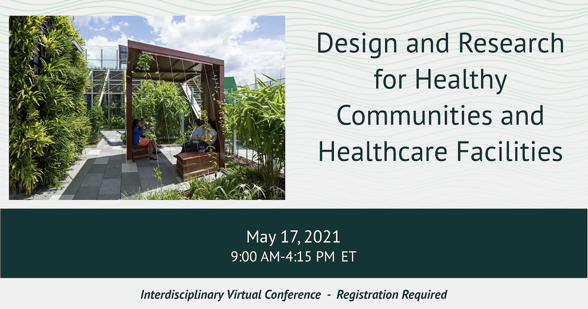 Design and Research fro Healthy Communities and Healthcare Facilities. May 17, 2021.