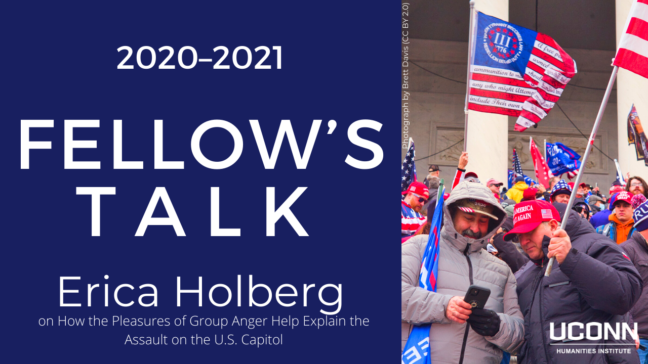 """2020–2021 Fellow's Talk: Erica Holberg, """"How the Pleasures of Group Anger Help Explain the Assault on the U.S. Capitol"""""""