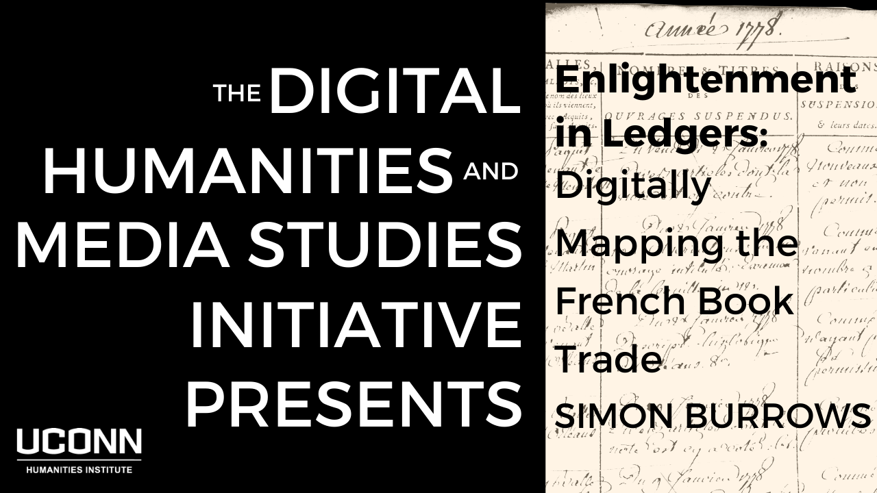 The Digital Humanities and Media Studies Initiative Presents: Enlightenment in Ledges, Digitally Mapping the French Book Trade. Simon Burrows.