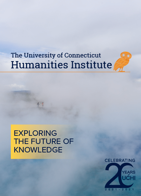 UConn Humanities Institute: Exploring the Future of Knowledge. Celebrating 20 Years of UCHI