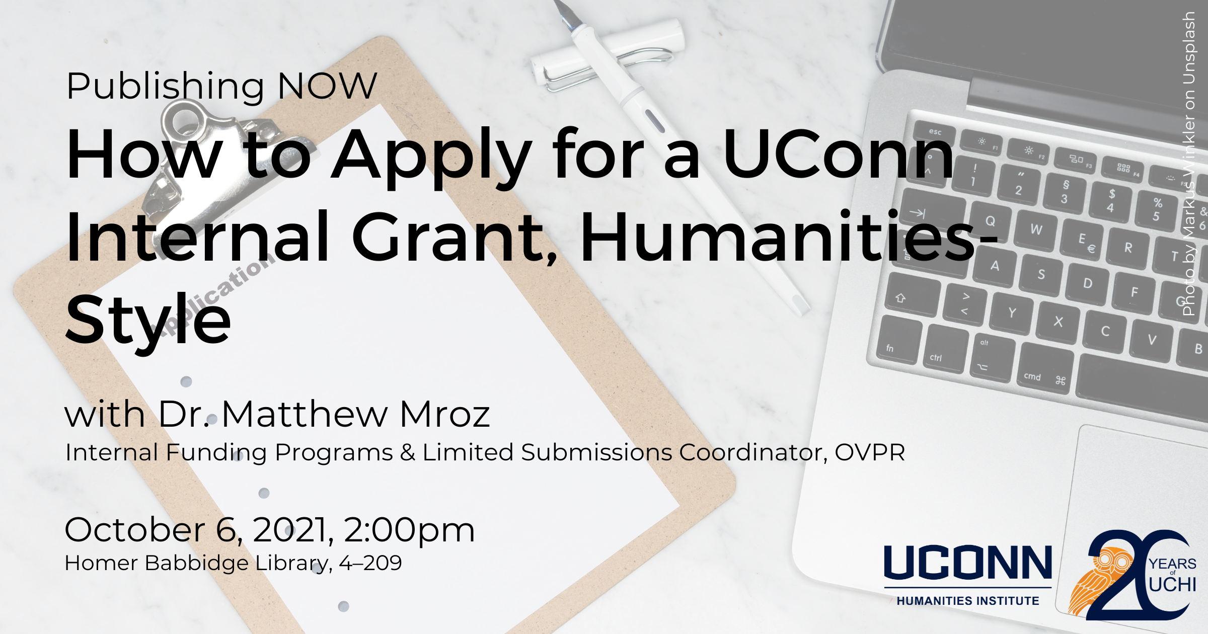 Publishing NOW: How to apply for a UConn Internal Grant, Humanities-Style. with Dr. Matthew Mroz, Internal Funding Coordinator, Office of the Vice President for Research. October 6, 2021, 2:00pm. Homer Babbidge Library 4-209