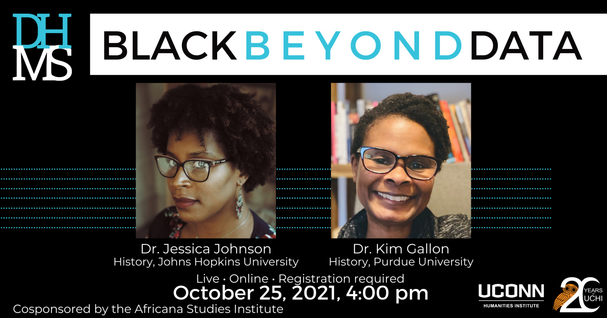 DHMS: Black Beyond Data. Jessica Johnson and Kim Gallon. October 25, 2021 at 4:00pm. Cosponsored by Africana Studies.