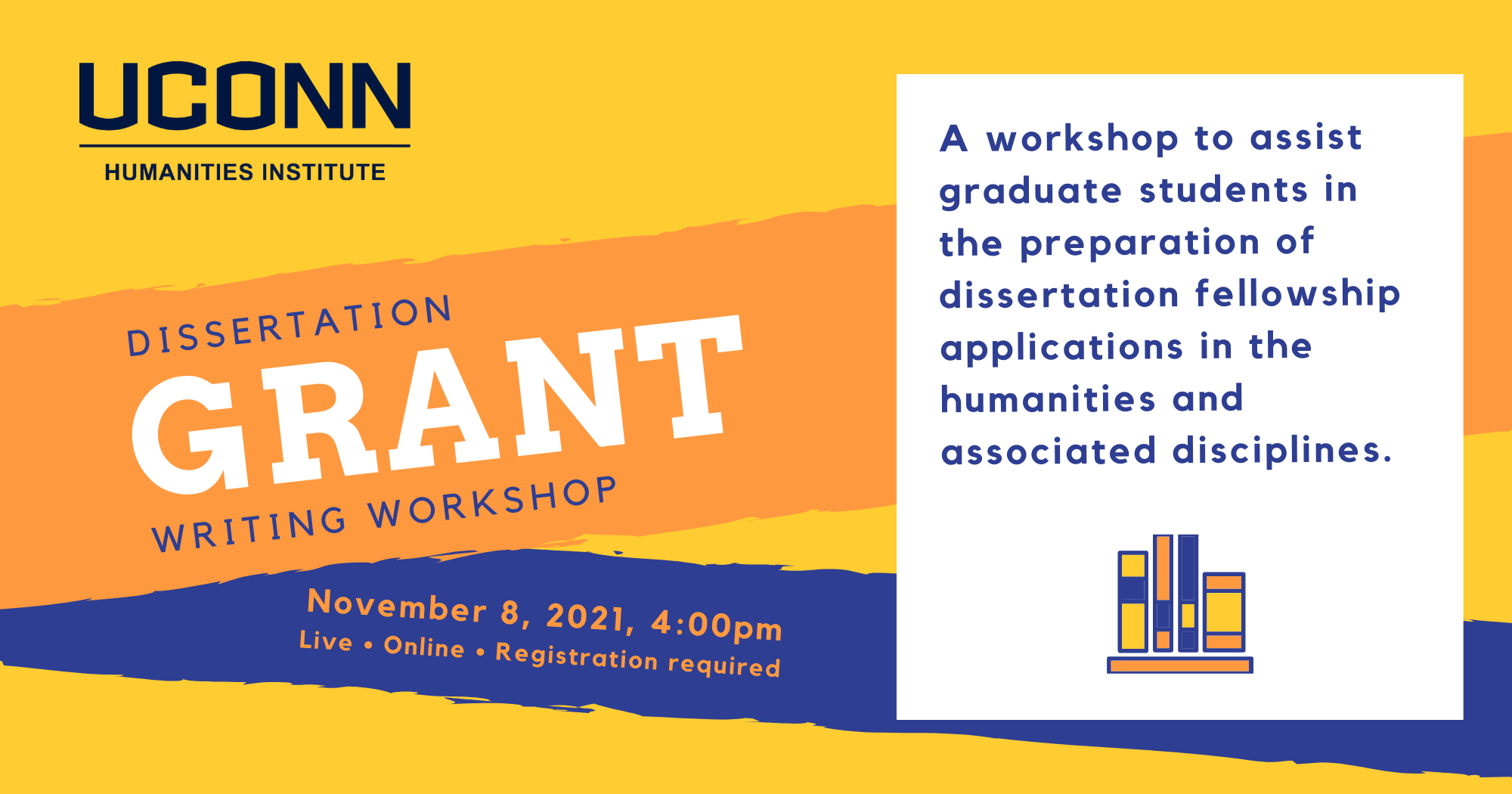UConn Humanities Institute. Dissertation Grant writing workshop. November 8, 2021, 4:00pm. Live. Online. Registration required. A workshop to assist graduate students in the preparation of dissertation fellowship applications in the humanities and associated disciplines.